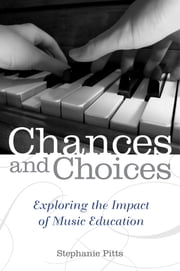 Chances and Choices - Exploring the Impact of Music Education ebook by Stephanie Pitts