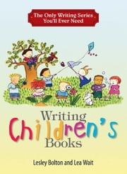 The Only Writing Series You'll Ever Need: Writing Children's Books ebook by Lesley Bolton,Lea Wait