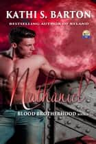 Nathaniel - Blood Brotherhood ebook by Kathi S. Barton