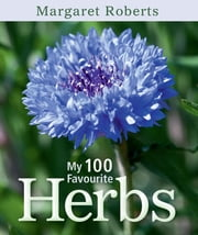 My 100 Favourite Herbs ebook by Margaret Roberts