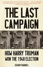 The Last Campaign ebook by Zachary Karabell