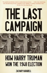 The Last Campaign - How Harry Truman Won the 1948 Election ebook by Zachary Karabell