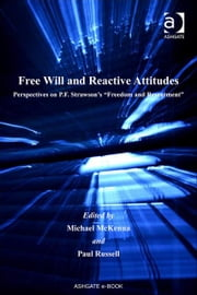 Free Will and Reactive Attitudes - Perspectives on P.F. Strawson's 'Freedom and Resentment' ebook by Mr Paul Russell,Professor Michael McKenna