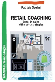 Retail Coaching. Excel in sales with sport strategies - Excel in sales with sport strategies ebook by Patrizia Saolini