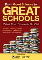 From Good Schools to Great Schools - What Their Principals Do Well ebook by William A. Streshly, Susan P. Gray