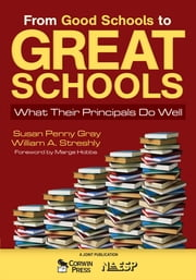 From Good Schools to Great Schools - What Their Principals Do Well ebook by Susan P. (Penny) Gray,William A. Streshly