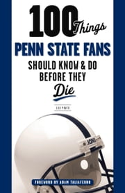 100 Things Penn State Fans Should Know & Do Before They Die ebook by Lou Prato,Adam Taliaferro