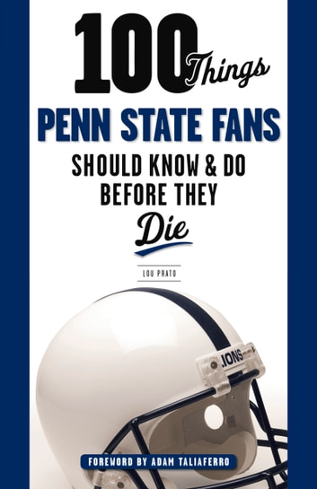 100 Things Penn State Fans Should Know & Do Before They Die ebook by Lou Prato