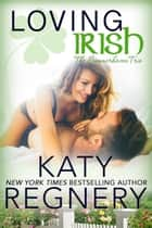 Loving Irish - The Summerhaven Trio, #3 ebook by Katy Regnery