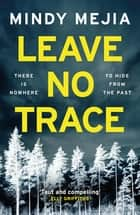 Leave No Trace - An unputdownable thriller packed with suspense and dark family secrets ebook by Mindy Mejia