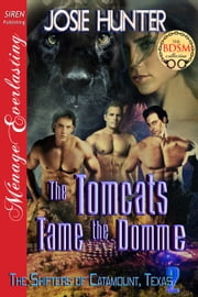 The Tomcats Tame the Domme ebook by Josie Hunter