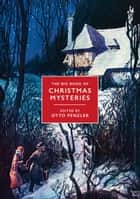 The Big Book of Christmas Mysteries - The Most Complete Collection of Yuletide Whodunits Ever Assembled ebook by Otto Penzler