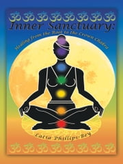 Inner Sanctuary: Healing from the Root to the Crown Chakra ebook by Latia Phillips-Bey
