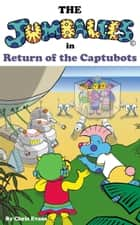The Jumbalees in Return of the Captubots - A Robot story for Children ages 4 - 8 with colour illustrations eBook by Chris Evans