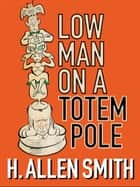 Low Man on a Totem Pole ebook by H Allen Smith