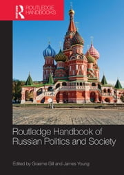 Routledge Handbook of Russian Politics and Society ebook by Graeme Gill,James Young