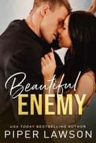 Beautiful Enemy ebook by Piper Lawson