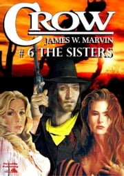 The Sisters (A Crow Western #6) ebook by James W Marvin