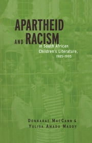 Apartheid and Racism in South African Children's Literature 1985-1995 ebook by Donnarae MacCann,Yulisa Amadu Maddy