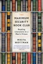 The Maximum Security Book Club - Reading Literature in a Men's Prison ebook by Mikita Brottman