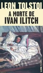 A Morte de Ivan Ilitch ebook by Leon Tolstói,Vera Karam