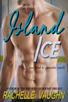 Island Ice - A Standalone Razors Ice Desert Island Romance Novel ebook by Rachelle Vaughn