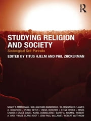 Studying Religion and Society - Sociological Self-Portraits ebook by Titus Hjelm,Phil Zuckerman
