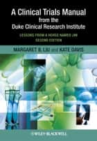 A Clinical Trials Manual From The Duke Clinical Research Institute ebook by Margaret Liu,Kate Davis