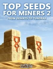 Top Seeds for Miners 2 - From Deserts to Tundras: (An Unofficial Minecraft Book) ebook by Crafty Publishing