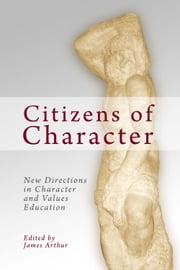 Citizens of Character - New Directions in Character and Values Education ebook by James Arthur