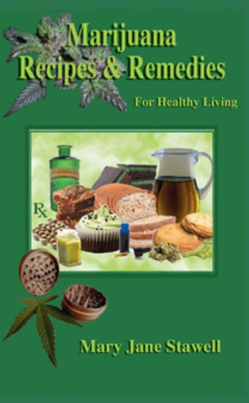 Marijuana Recipes and Remedies for Healthy Living eBook by Mary Jane Stawell