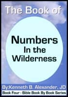 The Book of Numbers - In the Wilderness ebook by Kenneth B. Alexander JD, Sherrie Mobley