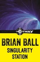 Singularity Station ebook by Brian Ball