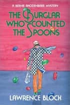 The Burglar Who Counted the Spoons ebook by Lawrence Block