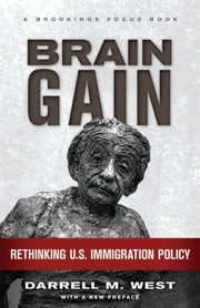 Brain Gain - Rethinking U.S. Immigration Policy ebook by Darrell M. West