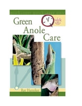 Quick & Easy Green Anole Care ebook by Ray Hunziker