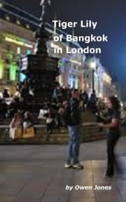 Tiger Lily of Bangkok in London ebook by Owen Jones