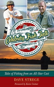 Celebrity Fish Talk - Tales of Fishing from an All-Star Cast ebook by Dave Strege,Kevin Costner