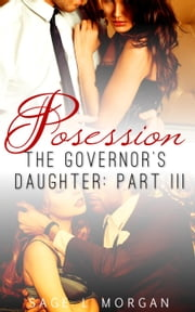 Possession - The Governor's Daughter New Adult Romance Series, #3 ebook by Sage L. Morgan