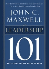 Leadership 101 - What Every Leader Needs to Know ebook by John C. Maxwell