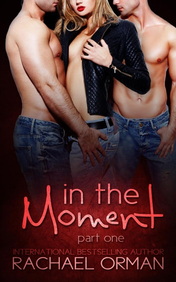 In The Moment: Part One - In The Moment, #1 ebook by Rachael Orman