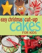 Easy Christmas Cut-up Cakes for Kids ebook by Melissa Barlow