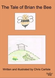 The Tale of Brian the Bee ebook by Chris Carlisle