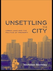Unsettling the City - Urban Land and the Politics of Property ebook by Nicholas Blomley