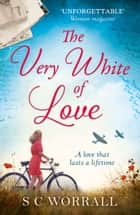 The Very White of Love: the heartbreaking love story that everyone is talking about! ebook by S C Worrall