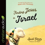 Finding Jesus in Israel - Through the Holy Land on the Road Less Traveled audiobook by Buck Storm