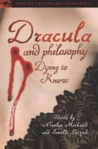 Dracula and Philosophy - Dying to Know ebook by Nicolas Michaud, Janelle Pötzsch