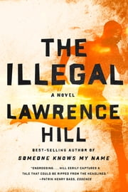 The Illegal: A Novel ebook by Lawrence Hill