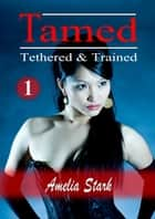 Tamed Tethered Trained: Part One ebook by