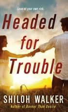 Headed for Trouble ebook by Shiloh Walker